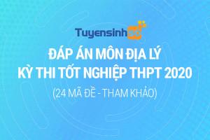 Đáp án môn Địa lý kỳ thi Tốt nghiệp THPT 2020 đầy đủ 24 mã đề (Tham khảo)